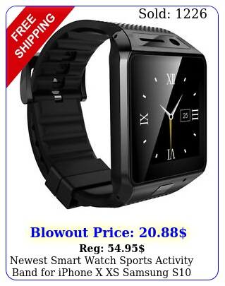 newest smart watch sports activity band iphone x xs samsung s s s lg