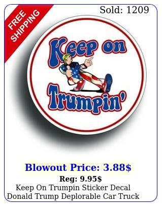 keep on trumpin sticker decal donald trump deplorable car truck patriotic potu