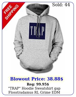 trap hoodie sweatshirt gap flosstradamus rl grime edm laidback luke rave hous