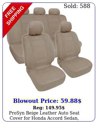 prosyn beige leather auto seat cover honda accord sedan coupe full se