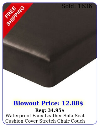 waterproof faux leather sofa seat cushion cover stretch chair couch slipcover