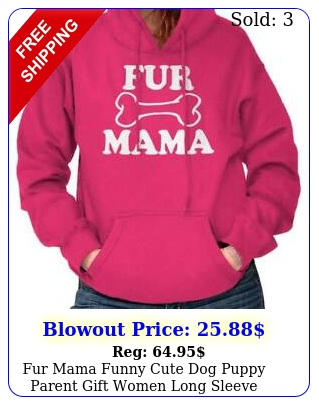 fur mama funny cute dog puppy parent gift women long sleeve hoodie sweatshir