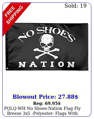 pqlqwh no shoesnation flag fly breeze x polyester flags with brass