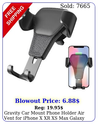 gravity car mount phone holder air vent iphone x xr xs max galaxy s not