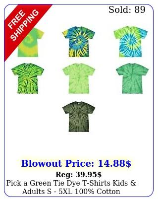 pick a green tie dye tshirts kids adults s xl cotto