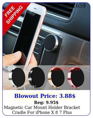 magnetic car mount holder bracket cradle iphone x  plus universal galax