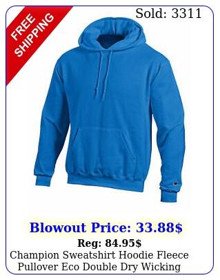 champion sweatshirt hoodie fleece pullover eco double dry wicking comfortabl