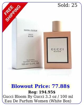 gucci bloom by gucci oz  ml eau de parfum women white bo