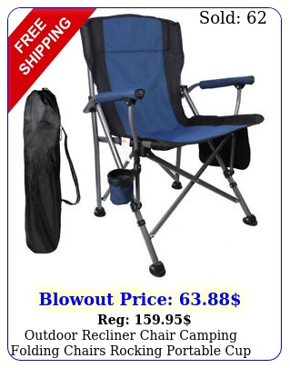 outdoor recliner chair camping folding chairs rocking portable cup holde