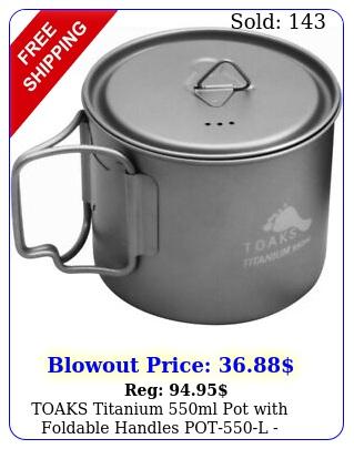 toaks titanium ml pot with foldable handles potl outdoor camping cam