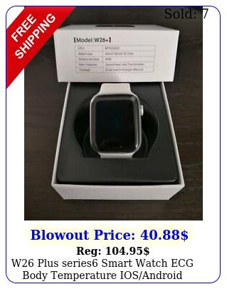 w plus series smart watch ecg body temperature iosandroid appleandroi