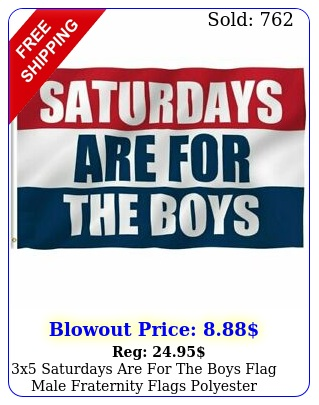 x saturdays are the boys flag male fraternity flags polyeste