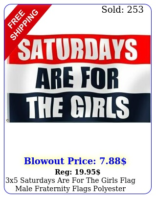 x saturdays are the girls flag male fraternity flags polyeste