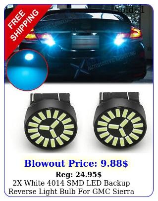 x white smd led backup reverse light bulb gmc sierra  h